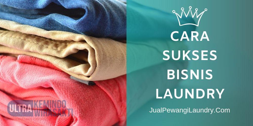 Bagaimana Cara Membangun Bisnis Laundry yang Sukses?